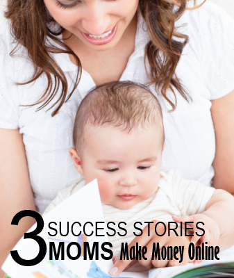 3 Success Stories – Moms Making Their First Money Online