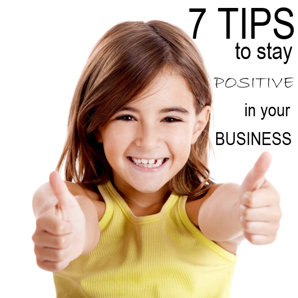 7 Tips to Stay Positive in Your Business