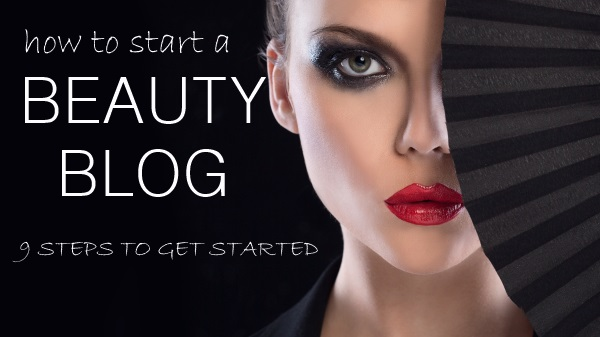 How to Start a Beauty Blog – 9 Steps to Get Started