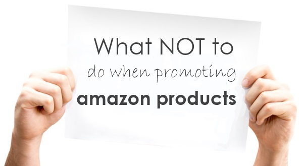 What NOT to Do When Promoting Amazon Products