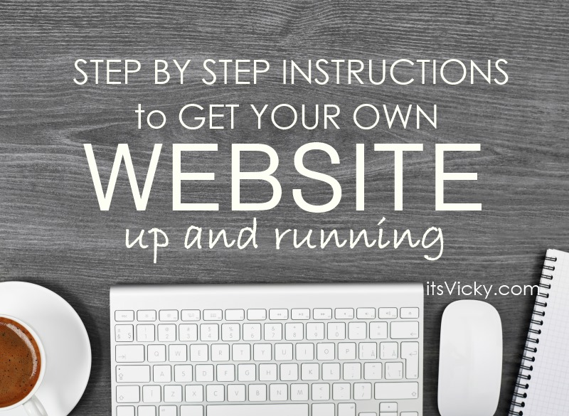 Step-by-Step Instructions to Get Your Own Website Up and Running
