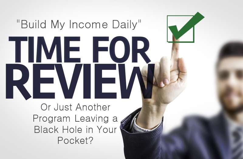 Build My Income Daily 2016 Or Is It Another Program Leaving a Black Hole in Your Wallet?