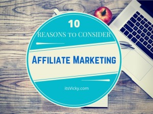 10 Reasons Why You Should Consider Affiliate Marketing