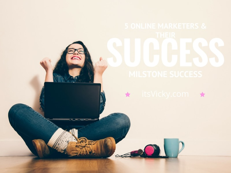 5 Online Marketers and Their Milestone Success… We All Define Success Differently
