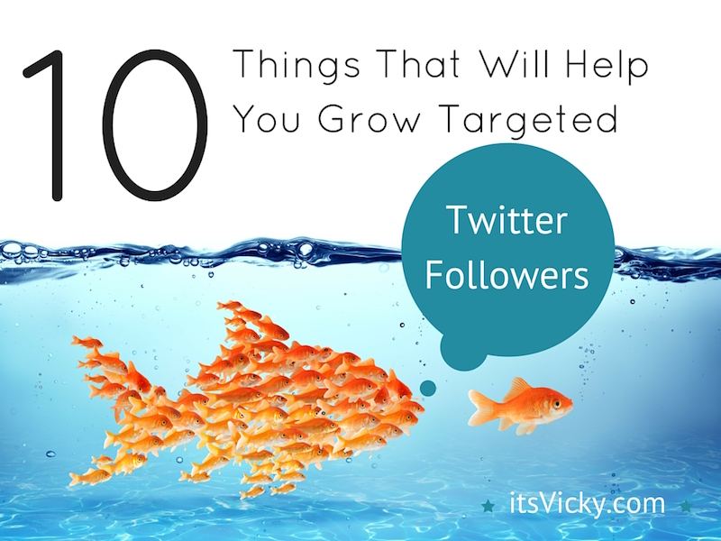 10 things that will help you grow targeted twitter followers