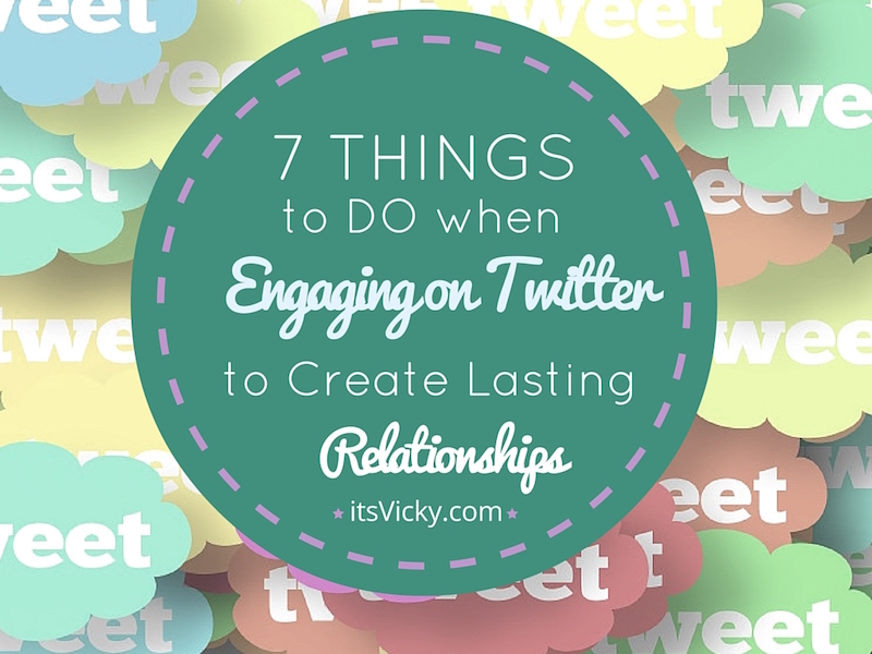 7 Things to Do When Engaging on Twitter, to Create Lasting Relationships