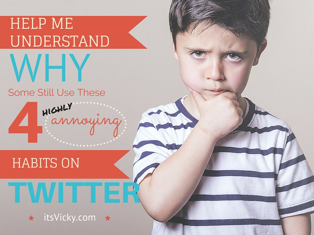 Help Me Understand Why Some Still Use These 4 Highly Annoying Habits on Twitter
