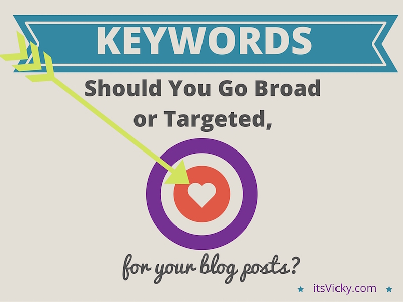 Keywords – Should You Go Broad or Targeted for Your Blog Posts?