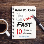 How to Rank YouTube Videos Fast – 10 Steps to Follow