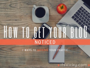 How to Get Your Blog Noticed – 7 Ways to Improve Your Traffic