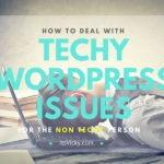 How to Deal with Techy WordPress Issues for the Non Techy Person