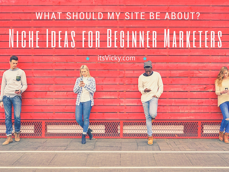 What Should My Site Be About? Niche Ideas for Beginner Marketers