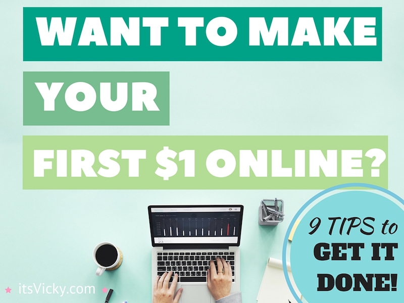Want to Make Your First $1 Online? 9 Tips to Get It Done!