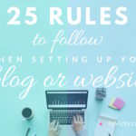 25 Rules to Follow, When Setting Up Your Site or Blog