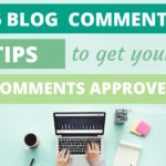 6 Blog Commenting Tips to Get Your Comments Approved