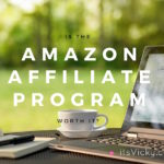 """Is the Amazon Affiliate Program Worth It? Can You Make """"Real"""" Money with It?"""