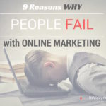9 Reasons Why Most People Fail with Online Marketing
