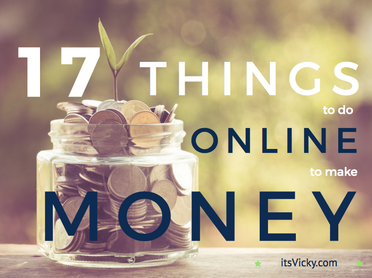 17 Things to Do Online to Make Money, Starting Now!