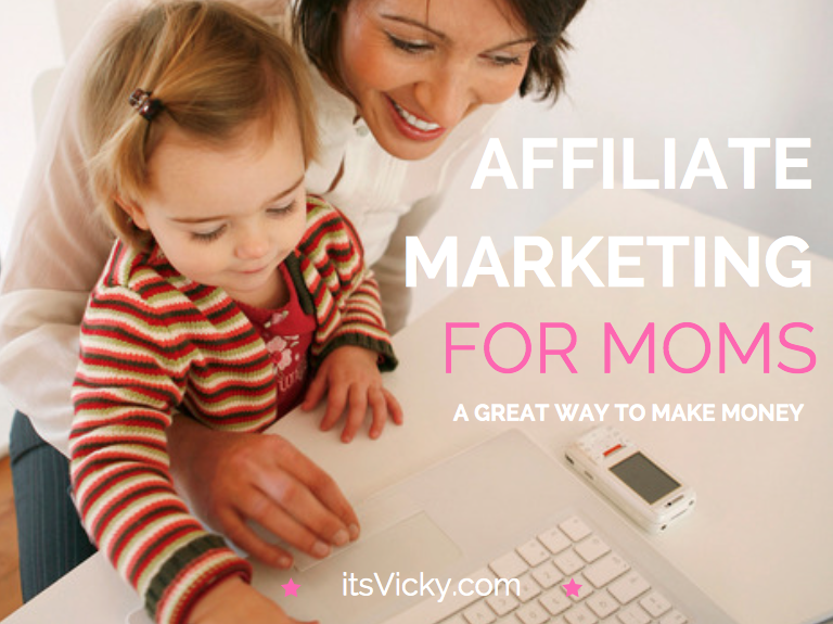 Affiliate Marketing for Moms a Great Way to Make Money