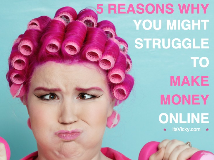 5 Reasons WHY You Might Be Struggling to Make Money Online