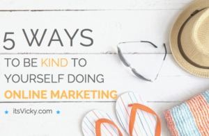 5 Ways to Be Kind to Yourself Doing Online Marketing