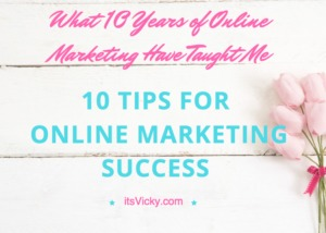 10 Tips for Online Marketing Success – What 10 Years of Online Marketing Have Taught Me
