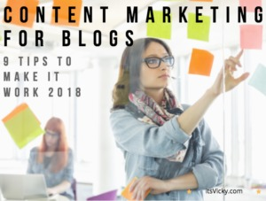 Content Marketing for Blogs – 9 Tips to Make It Work 2018