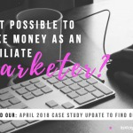 Is It Possible to Make Money as Affiliate Marketer? April 2018 Case Study